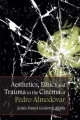 Aesthetics, Ethics and Trauma in the Cinema of Pedro Almodovar