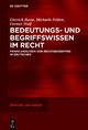 Bedeutungs- und Begriffswissen im Recht - Dietrich Busse; Michaela Felden; Detmer Wulf