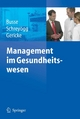 Management im Gesundheitswesen - R. Busse;  Reinhard Busse;  J. Schreyögg;  Jonas Alexander Schreyögg;  Ch. Gericke;  Ch. Gericke