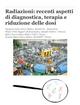 Radiazioni: recenti aspetti di diagnostica, terapia e riduzione delle dosi - Mario Ciocca; Filippo Grillo Ruggieri; Rolando Milani; Giuseppe Scielzo