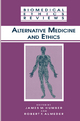 Alternative Medicine and Ethics - James M. Humber; Robert F. Almeder