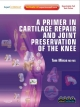 Primer in Cartilage Repair and Joint Preservation of the Knee