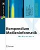 Kompendium Medieninformatik - Roland Schmitz;  Roland Kiefer;  Johannes Maucher;  Jan Schulze;  Thomas Suchy