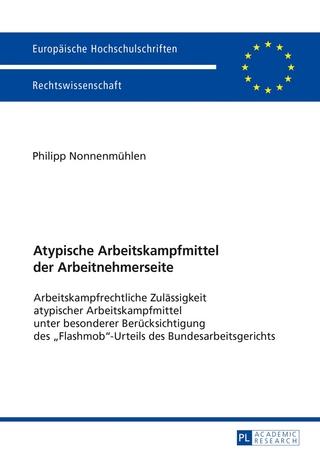 Atypische Arbeitskampfmittel der Arbeitnehmerseite - Philipp Nonnenmühlen