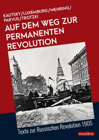 Auf dem Weg zur Permanenten Revolution - Karl Kautsky; Rosa Luxemburg; Franz Mehring; Parvus; Leo Trotzki