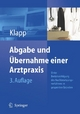 Abgabe und Übernahme einer Arztpraxis - Eckhard Klapp