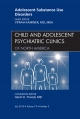 Adolescent Substance Use Disorders, An Issue of Child and Adolescent Psychiatric Clinics of North America