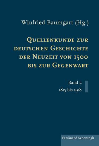 Quellenkunde zur deutschen Geschichte der Neuzeit von 1500 bis zur Gegenwart - Winfried Baumgart