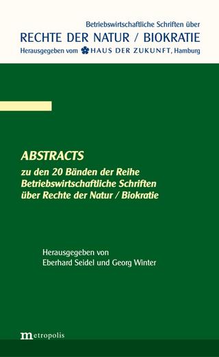 Abstracts zu den 20 Bänden der Reihe Betriebswirtschaftliche Schriften über die Rechte der Natur / Biokratie - Eberhard Seidel; Georg Winter