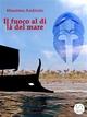 Il fuoco al di là del mare - Massimo Andriolo