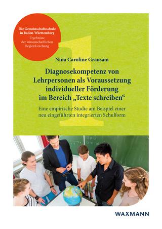 Diagnosekompetenz von Lehrpersonen als VorausSetzung individueller Förderung im Bereich ?Texte schreiben? - Nina Caroline Grausam