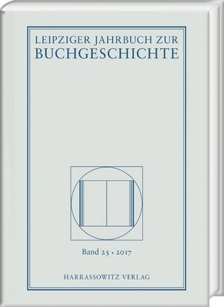 Leipziger Jahrbuch zur Buchgeschichte 25 (2017) - Katrin Löffler; Thomas Fuchs; Christine Haug