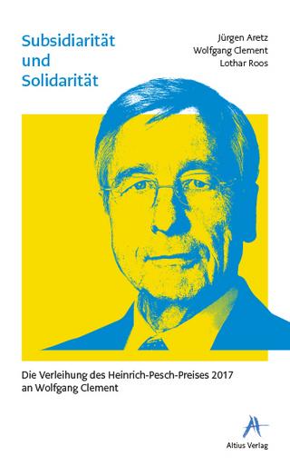 Subsidiarität und Solidarität - Die Verleihung des Heinrich-Pesch-Preises 2017 an Wolfgang Clement - Jürgen Aretz; Wolfgang Clement; Lothar Roos