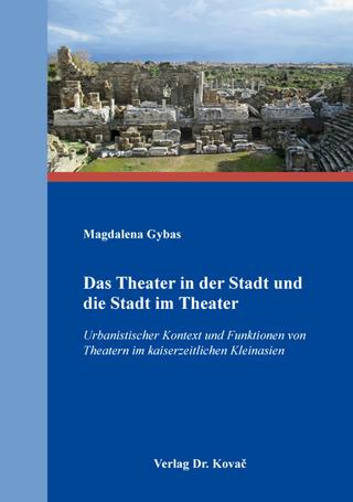 Das Theater in der Stadt und die Stadt im Theater - Magdalena Gybas