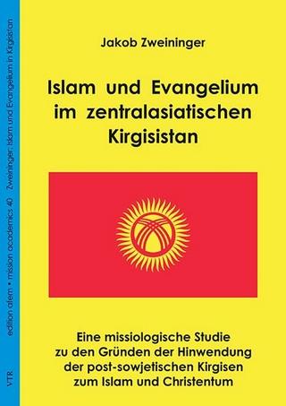 Islam und Evangelium im zentralasiatischen Kirgisistan - Jakob Zweininger