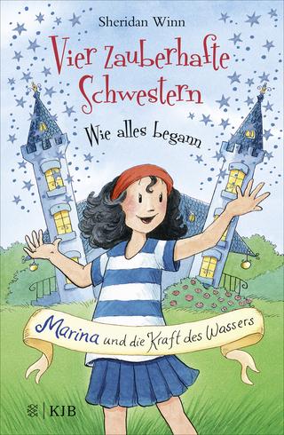 Vier zauberhafte Schwestern ? Wie alles begann: Marina und die Kraft des Wassers - Sheridan Winn