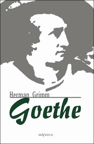 Goethe. Eine Biographie - Herman Grimm