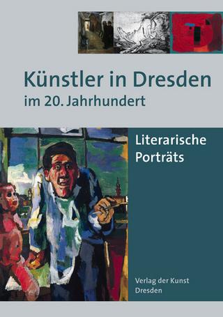 Künstler in Dresden im 20. Jahrhundert - Wulf Kirsten; Hans P Lühr