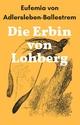 Die Erbin von Lohberg - Eufemia von Adlersleben-Ballestrem