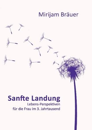 Sanfte Landung - Mirijam Bräuer