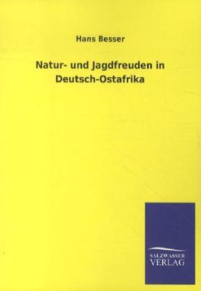 3a50e85a565d38 Natur- und Jagdfreuden in Deutsch-Ostafrika von Hans Besser