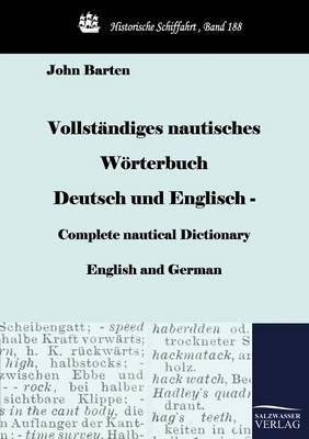 Vollständiges nautisches Wörterbuch Deutsch und Englisch - Complete nautical Dictionary English and German - John Barten
