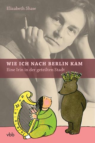 Wie ich nach Berlin kam - Elizabeth Shaw
