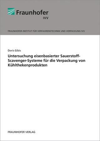 Untersuchung eisenbasierter Sauerstoff-Scavenger-Systeme für die Verpackung von Kühlthekenprodukten. - Doris Gibis