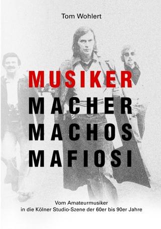 Musiker Macher Machos Mafiosi - Tom Wohlert