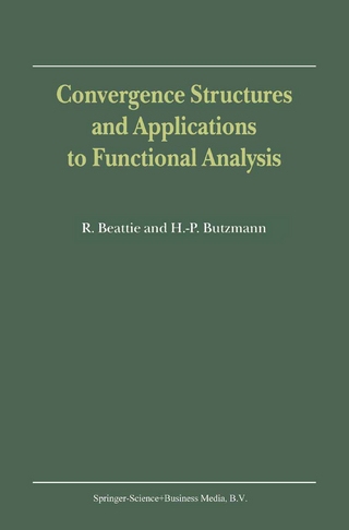 Convergence Structures and Applications to Functional Analysis - R. Beattie; Heinz-Peter Butzmann