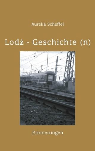 Lodz Geschichte(n) - Aurelia Scheffel