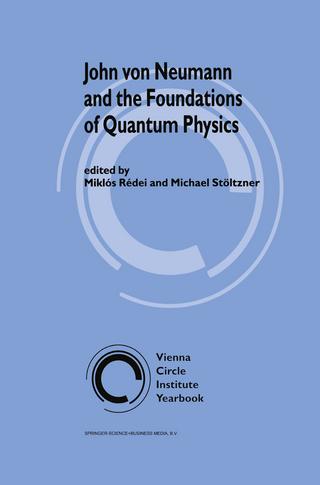 John von Neumann and the Foundations of Quantum Physics - Miklos Redei; Michael Stoeltzner