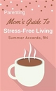 Parenting: Mom's Guide To Stress-Free Living - RN Accardo  Summer