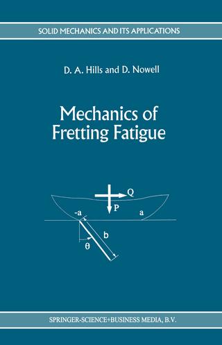 Mechanics of Fretting Fatigue - D.A. Hills; D. Nowell
