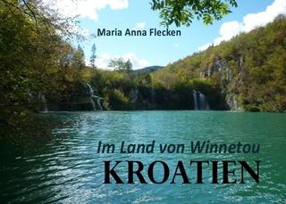 Kroatien Im Land von Winnetou - Maria Anna Flecken