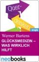 Glücksmedizin - was wirklich hilft - Werner Bartens