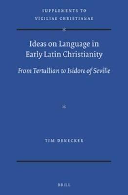 Ideas on Language in Early Latin Christianity - Tim Denecker
