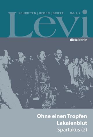Levi - Gesammelte Schriften, Reden und Briefe / Gesammelte Schriften, Reden und Briefe Band I/2 - Jörn Schütrumpf; Paul Levi