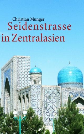 Seidenstrasse in Zentralasien - Christian Munger