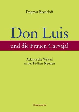 Don Luis und die Frauen Carvajal - Dagmar Bechtloff