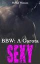 Bbw: A Garota Sexy - Micah Watson