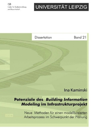 Potenziale des Building Information Modeling im Infrastrukturprojekt - Neue Methoden für einen modellbasierten Arbeitsprozess im Schwerpunkt der Planung - Ina Kaminski