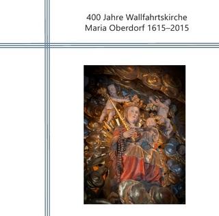 400 Jahre Wallfahrtskirche Maria Oberdorf 1615-2015 - Urban Fink; Agnell Rickenmann; Gregor Jäggi