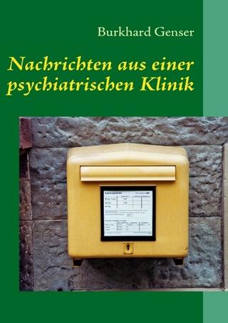 Nachrichten aus einer psychiatrischen Klinik - Burkhard Genser
