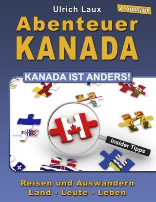 Abenteuer Kanada ? Kanada ist anders! - Ulrich Laux