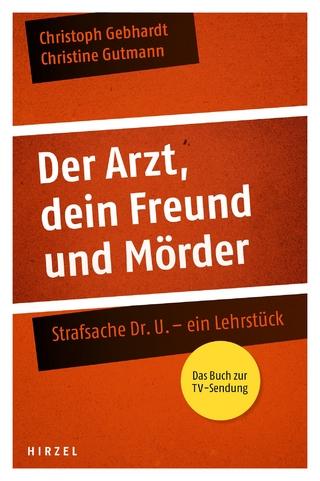 Der Arzt, dein Freund und Mörder - Christoph Gebhardt; Christine Gutmann