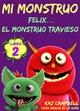 Mi Monstruo - Libro 2 - Félix... El Monstruo Travieso - Kaz Campbell