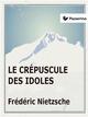 Le Crépuscule des idoles - Friedrich Nietzsche