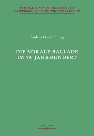 Die vokale Ballade im 19. Jahrhundert - Andrea Harrandt; Thomas Leibnitz