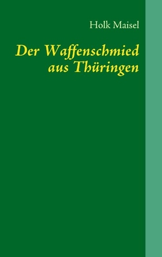 Der Waffenschmied aus Thüringen - Holk Maisel